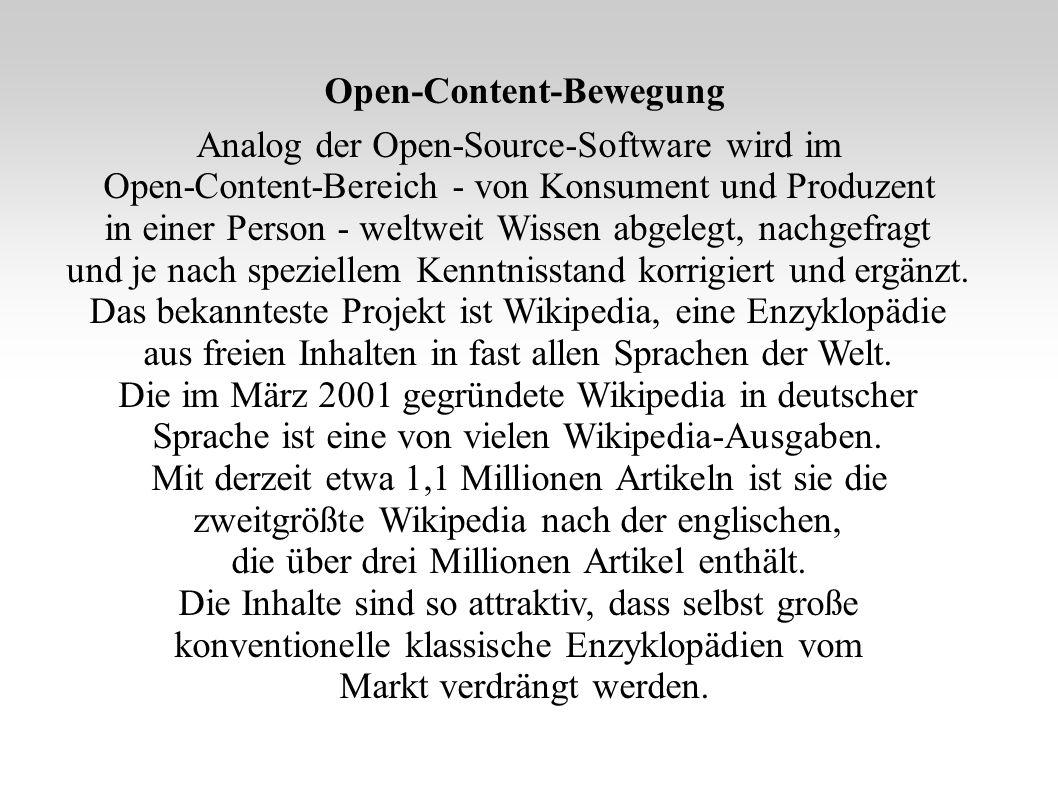 Open-Content-Bewegung Analog der Open-Source-Software wird im Open-Content-Bereich - von Konsument und Produzent in einer Person - weltweit Wissen abgelegt, nachgefragt und je nach speziellem Kenntnisstand korrigiert und ergänzt.