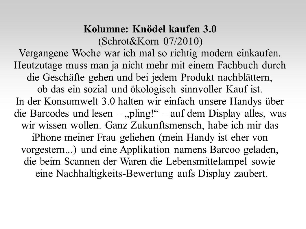 Kolumne: Knödel kaufen 3.0 (Schrot&Korn 07/2010) Vergangene Woche war ich mal so richtig modern einkaufen.