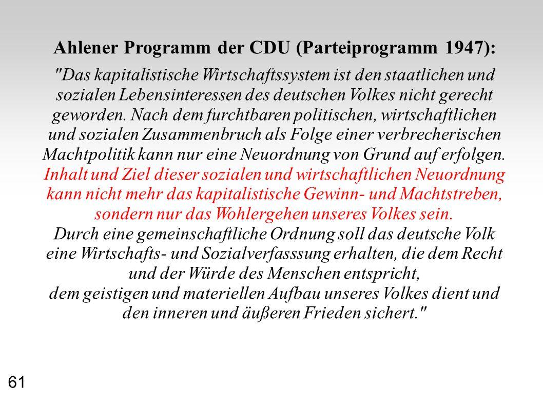 Ahlener Programm der CDU (Parteiprogramm 1947): Das kapitalistische Wirtschaftssystem ist den staatlichen und sozialen Lebensinteressen des deutschen Volkes nicht gerecht geworden.