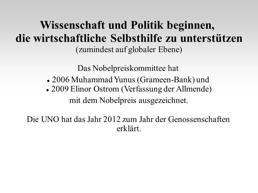 Wissenschaft und Politik beginnen, die wirtschaftliche Selbsthilfe zu unterstützen (zumindest auf globaler Ebene) Das Nobelpreiskommittee hat 2006 Muhammad Yunus (Grameen-Bank) und 2009 Elinor Ostrom (Verfassung der Allmende) mit dem Nobelpreis ausgezeichnet.