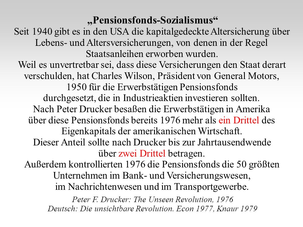 Pensionsfonds-Sozialismus Seit 1940 gibt es in den USA die kapitalgedeckte Altersicherung über Lebens- und Altersversicherungen, von denen in der Regel Staatsanleihen erworben wurden.