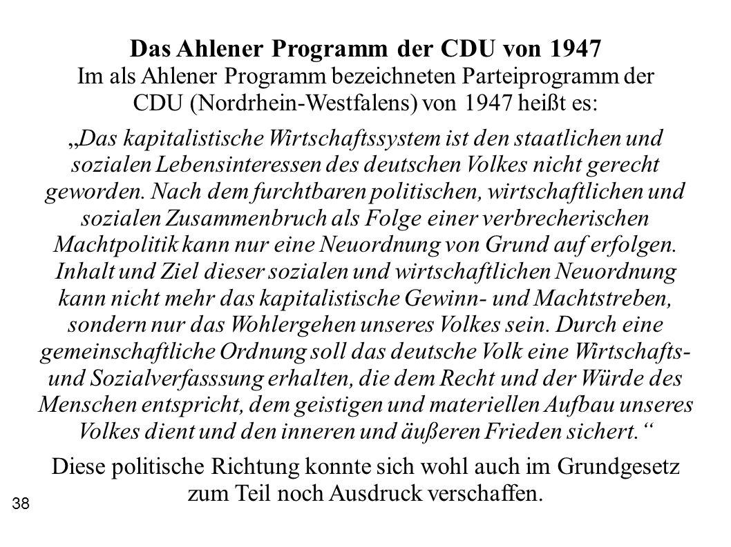 Das Ahlener Programm der CDU von 1947 Im als Ahlener Programm bezeichneten Parteiprogramm der CDU (Nordrhein-Westfalens) von 1947 heißt es: Das kapita