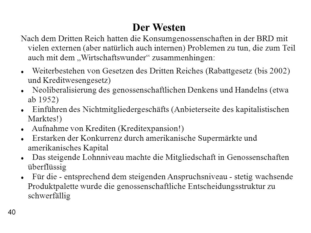 Der Westen Nach dem Dritten Reich hatten die Konsumgenossenschaften in der BRD mit vielen externen (aber natürlich auch internen) Problemen zu tun, di