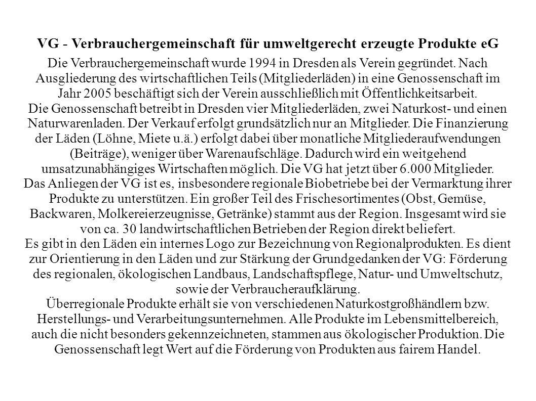 VG - Verbrauchergemeinschaft für umweltgerecht erzeugte Produkte eG Die Verbrauchergemeinschaft wurde 1994 in Dresden als Verein gegründet. Nach Ausgl