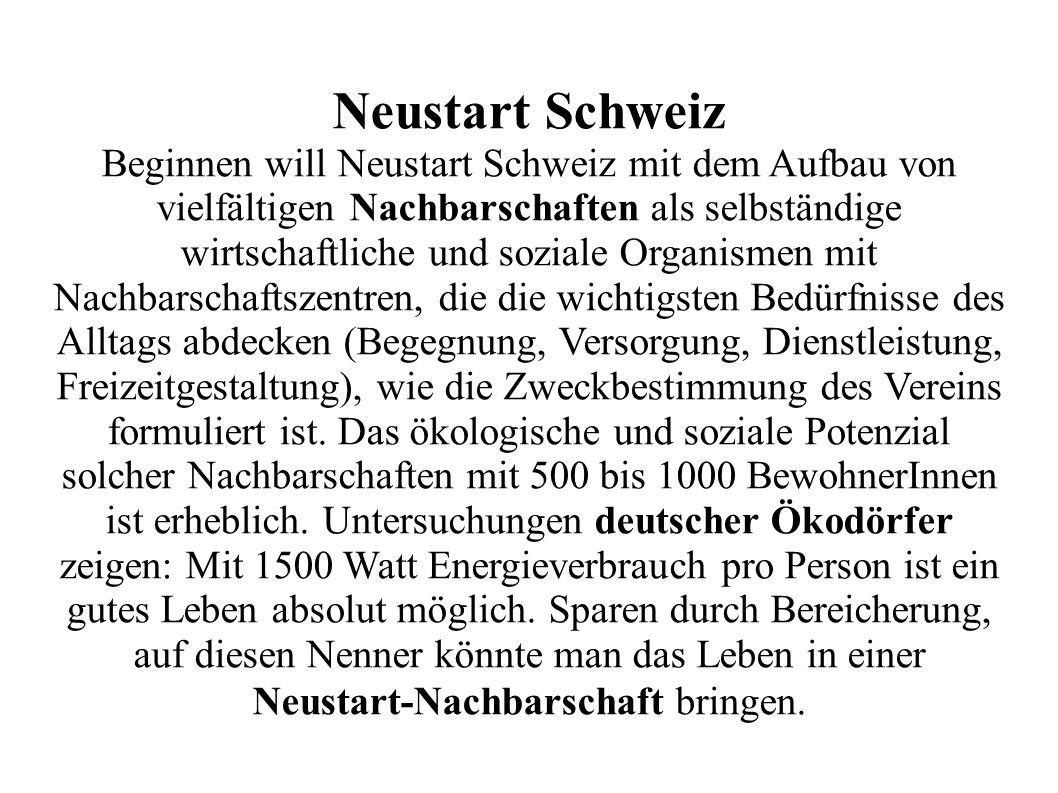 Neustart Schweiz Beginnen will Neustart Schweiz mit dem Aufbau von vielfältigen Nachbarschaften als selbständige wirtschaftliche und soziale Organisme