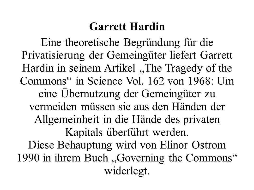 Garrett Hardin Eine theoretische Begründung für die Privatisierung der Gemeingüter liefert Garrett Hardin in seinem Artikel The Tragedy of the Commons