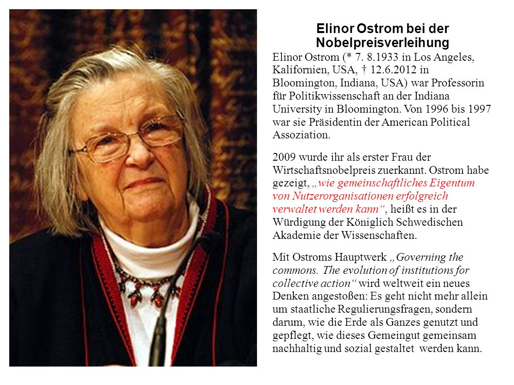 Elinor Ostrom bei der Nobelpreisverleihung Elinor Ostrom (* 7. 8.1933 in Los Angeles, Kalifornien, USA, 12.6.2012 in Bloomington, Indiana, USA) war Pr