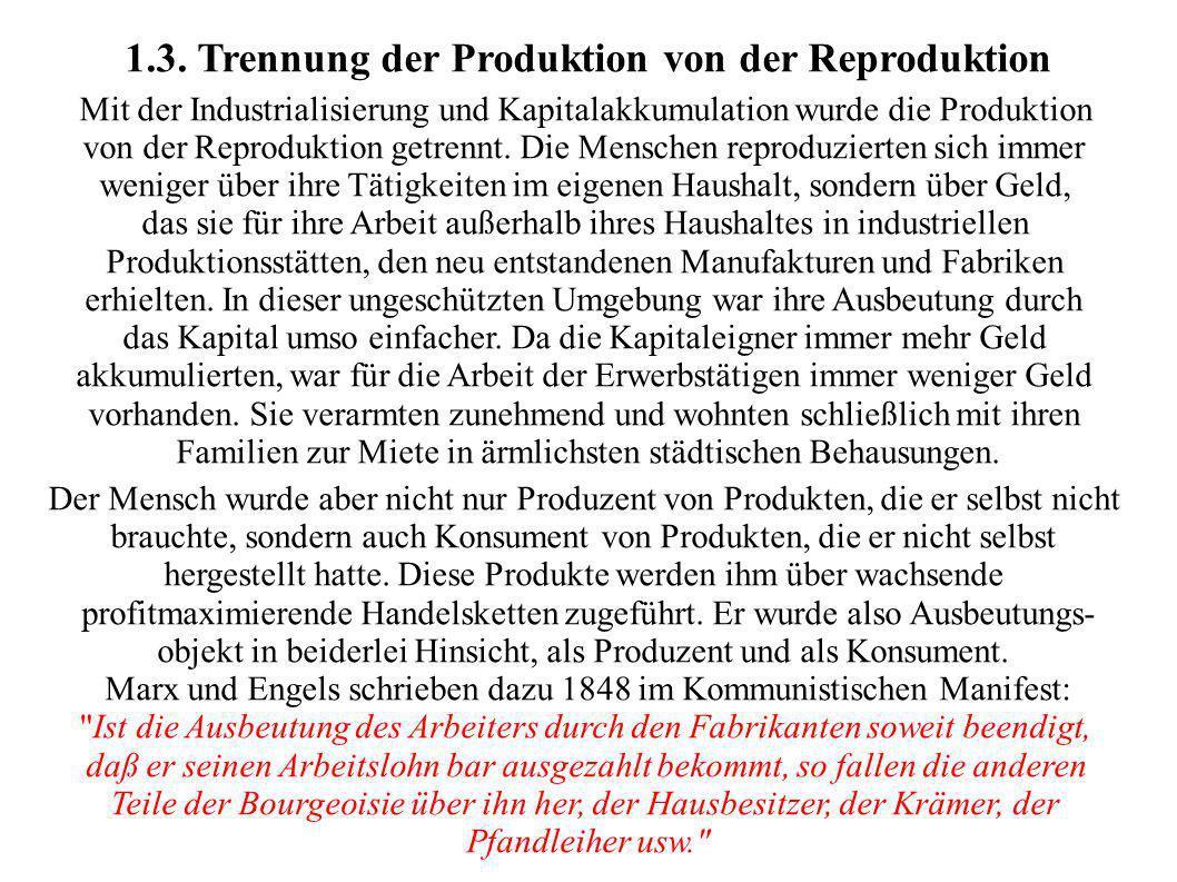 1.3. Trennung der Produktion von der Reproduktion Mit der Industrialisierung und Kapitalakkumulation wurde die Produktion von der Reproduktion getrenn