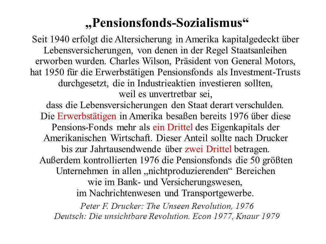 Pensionsfonds-Sozialismus Seit 1940 erfolgt die Altersicherung in Amerika kapitalgedeckt über Lebensversicherungen, von denen in der Regel Staatsanlei