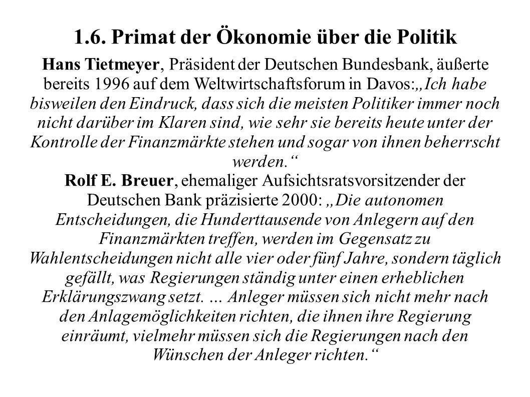 1.6. Primat der Ökonomie über die Politik Hans Tietmeyer, Präsident der Deutschen Bundesbank, äußerte bereits 1996 auf dem Weltwirtschaftsforum in Dav