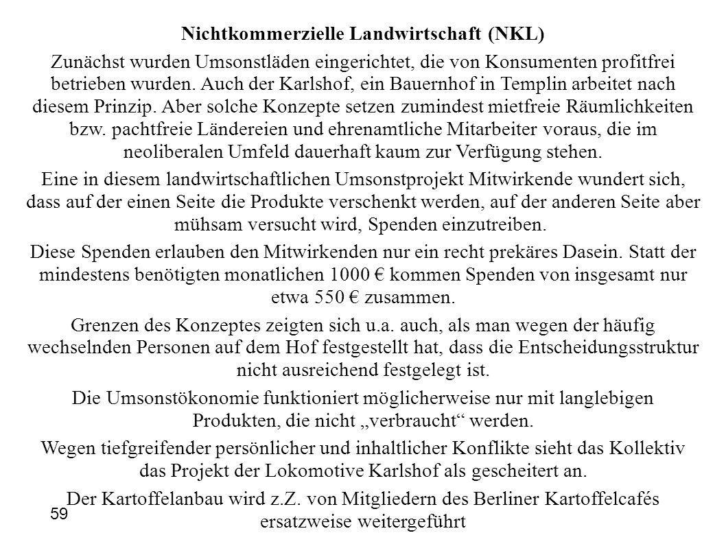 Nichtkommerzielle Landwirtschaft (NKL) Zunächst wurden Umsonstläden eingerichtet, die von Konsumenten profitfrei betrieben wurden. Auch der Karlshof,