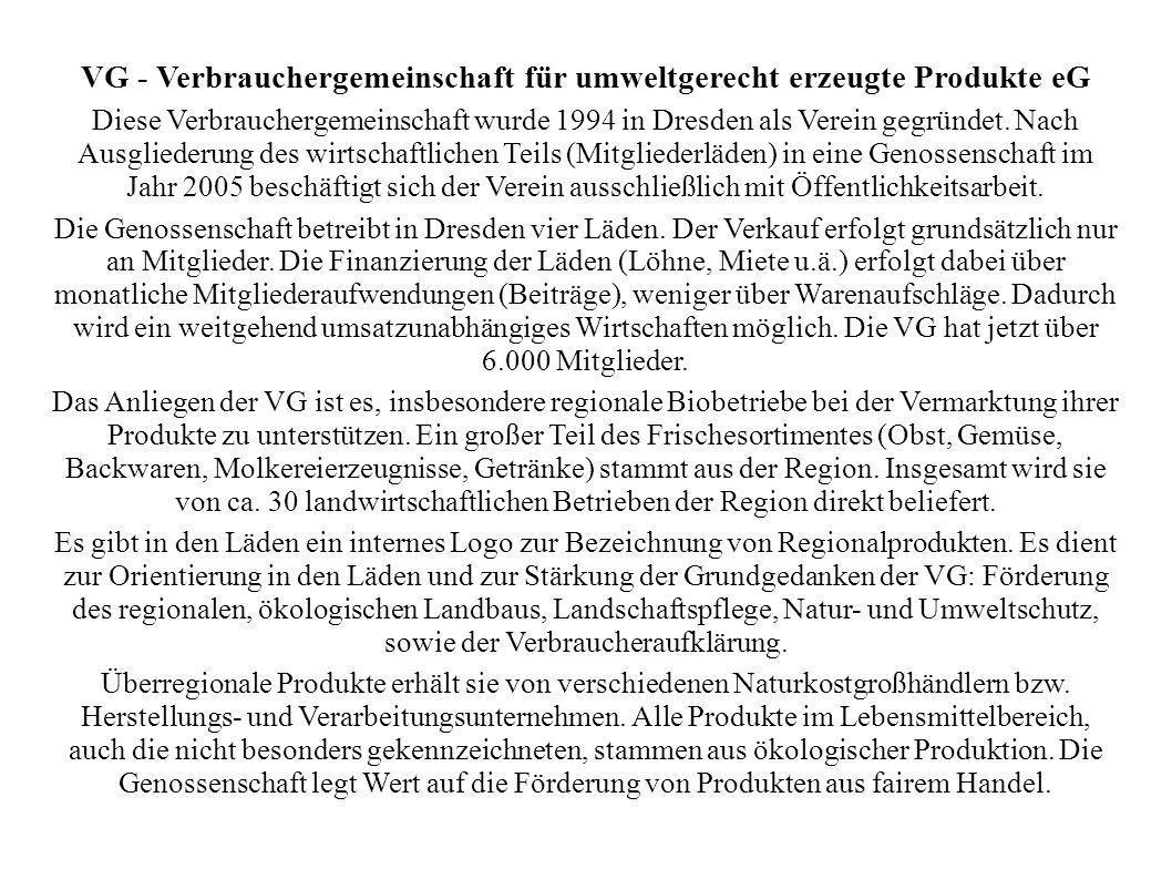 VG - Verbrauchergemeinschaft für umweltgerecht erzeugte Produkte eG Diese Verbrauchergemeinschaft wurde 1994 in Dresden als Verein gegründet. Nach Aus