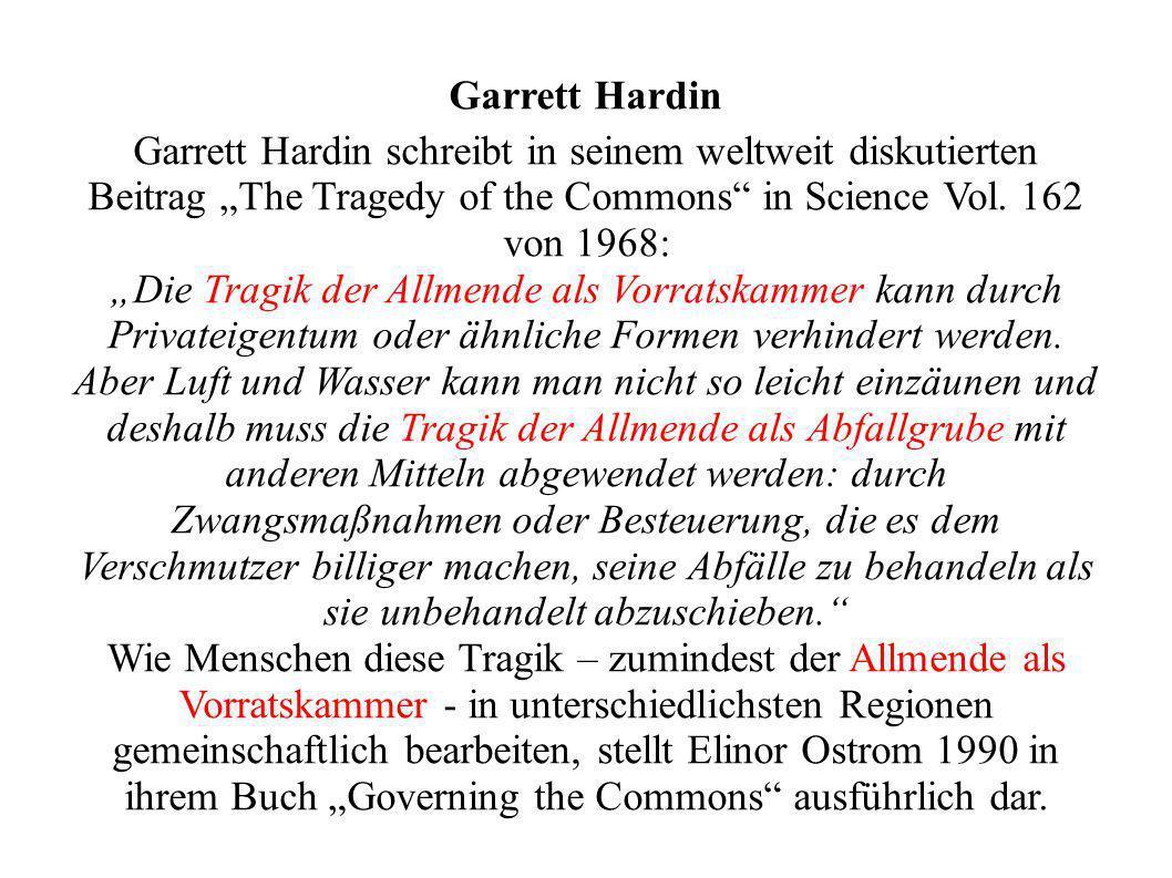 Garrett Hardin Garrett Hardin schreibt in seinem weltweit diskutierten Beitrag The Tragedy of the Commons in Science Vol. 162 von 1968: Die Tragik der