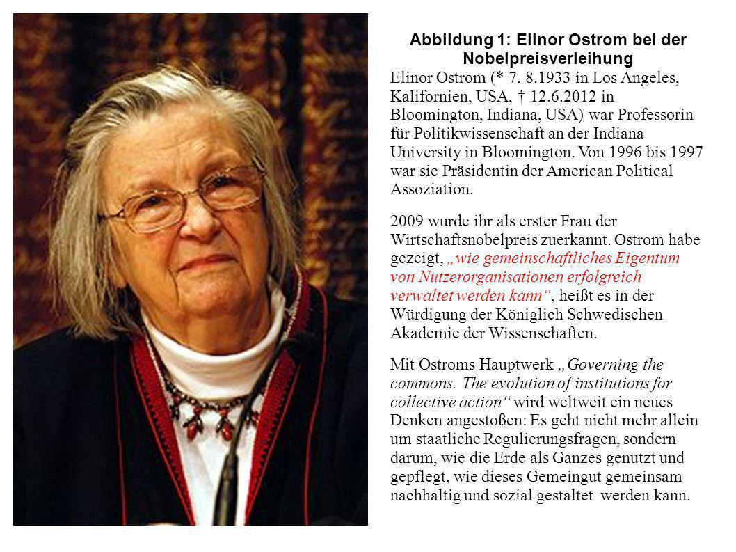 Abbildung 1: Elinor Ostrom bei der Nobelpreisverleihung Elinor Ostrom (* 7. 8.1933 in Los Angeles, Kalifornien, USA, 12.6.2012 in Bloomington, Indiana