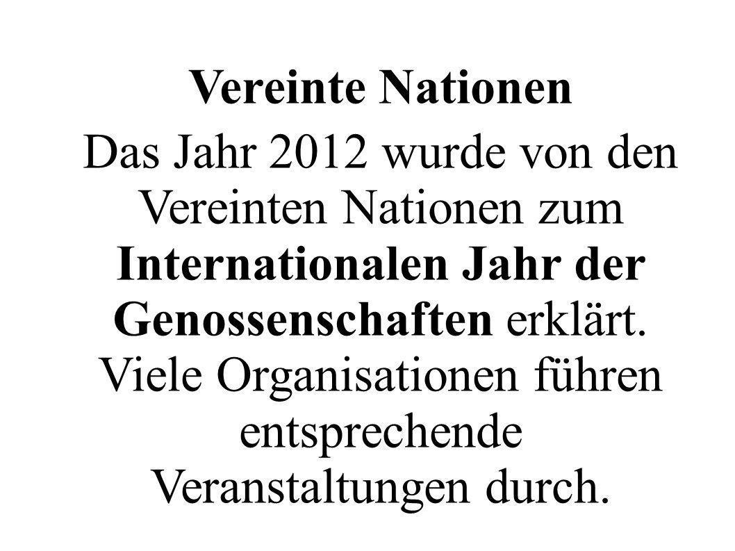 Vereinte Nationen Das Jahr 2012 wurde von den Vereinten Nationen zum Internationalen Jahr der Genossenschaften erklärt. Viele Organisationen führen en
