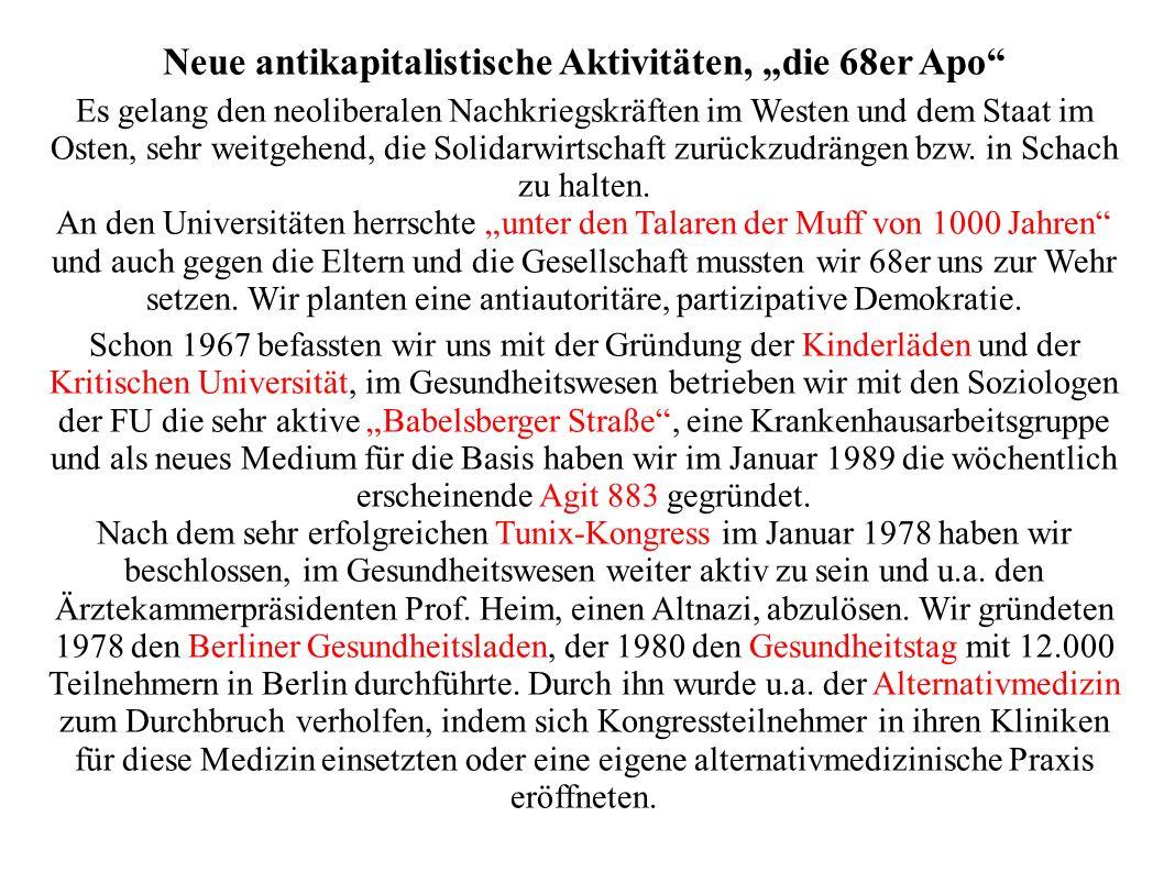 Neue antikapitalistische Aktivitäten, die 68er Apo Es gelang den neoliberalen Nachkriegskräften im Westen und dem Staat im Osten, sehr weitgehend, die