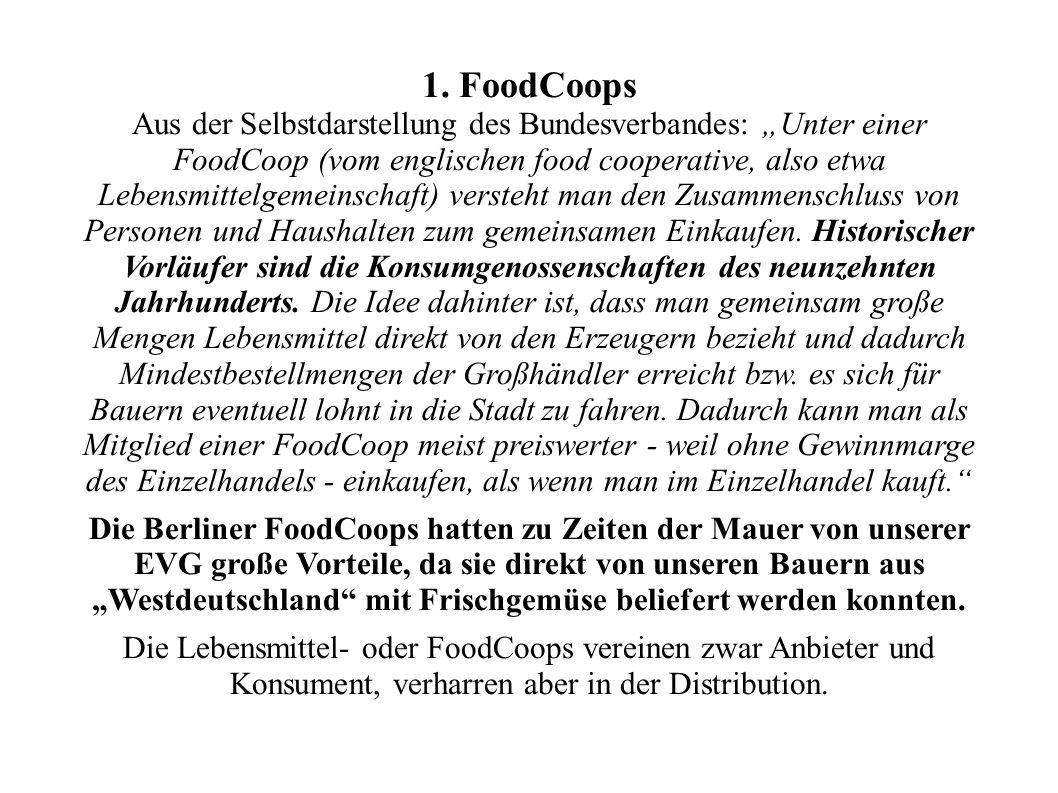 1. FoodCoops Aus der Selbstdarstellung des Bundesverbandes: Unter einer FoodCoop (vom englischen food cooperative, also etwa Lebensmittelgemeinschaft)