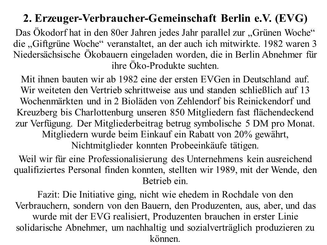 2. Erzeuger-Verbraucher-Gemeinschaft Berlin e.V. (EVG) Das Ökodorf hat in den 80er Jahren jedes Jahr parallel zur Grünen Woche die Giftgrüne Woche ver