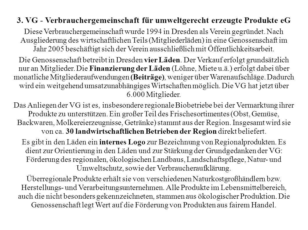 3. VG - Verbrauchergemeinschaft für umweltgerecht erzeugte Produkte eG Diese Verbrauchergemeinschaft wurde 1994 in Dresden als Verein gegründet. Nach
