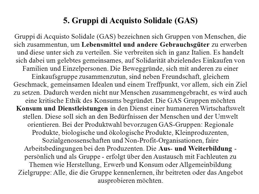 5. Gruppi di Acquisto Solidale (GAS) Gruppi di Acquisto Solidale (GAS) bezeichnen sich Gruppen von Menschen, die sich zusammentun, um Lebensmittel und