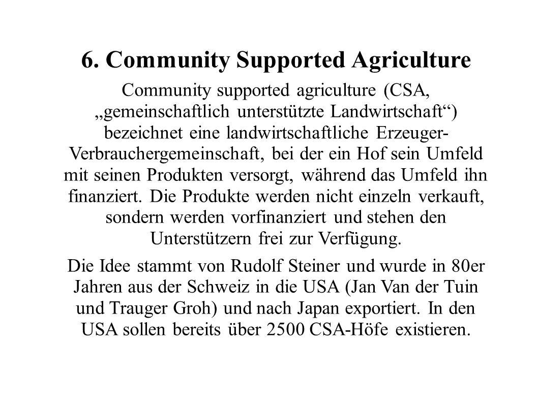 6. Community Supported Agriculture Community supported agriculture (CSA, gemeinschaftlich unterstützte Landwirtschaft) bezeichnet eine landwirtschaftl