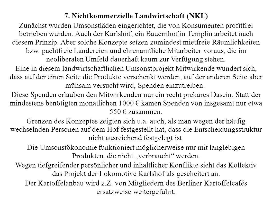 7. Nichtkommerzielle Landwirtschaft (NKL) Zunächst wurden Umsonstläden eingerichtet, die von Konsumenten profitfrei betrieben wurden. Auch der Karlsho