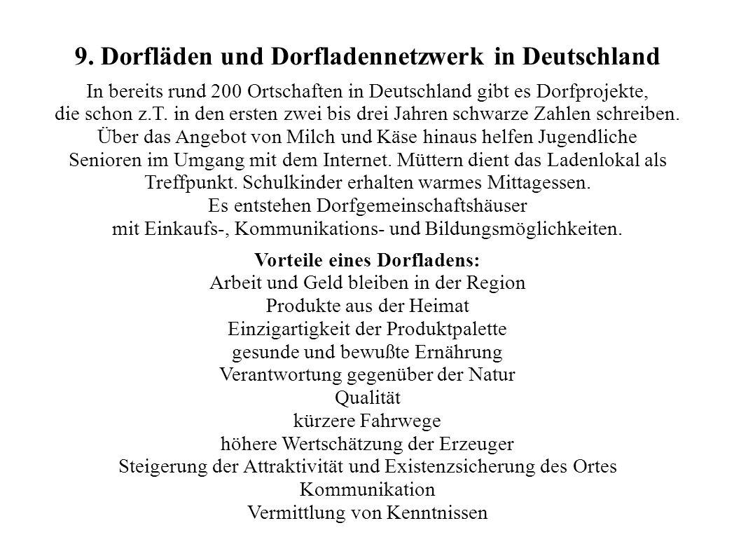 9. Dorfläden und Dorfladennetzwerk in Deutschland In bereits rund 200 Ortschaften in Deutschland gibt es Dorfprojekte, die schon z.T. in den ersten zw