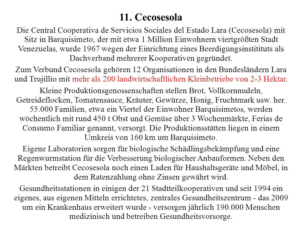 11. Cecosesola Die Central Cooperativa de Servicios Sociales del Estado Lara (Cecosesola) mit Sitz in Barquisimeto, der mit etwa 1 Million Einwohnern