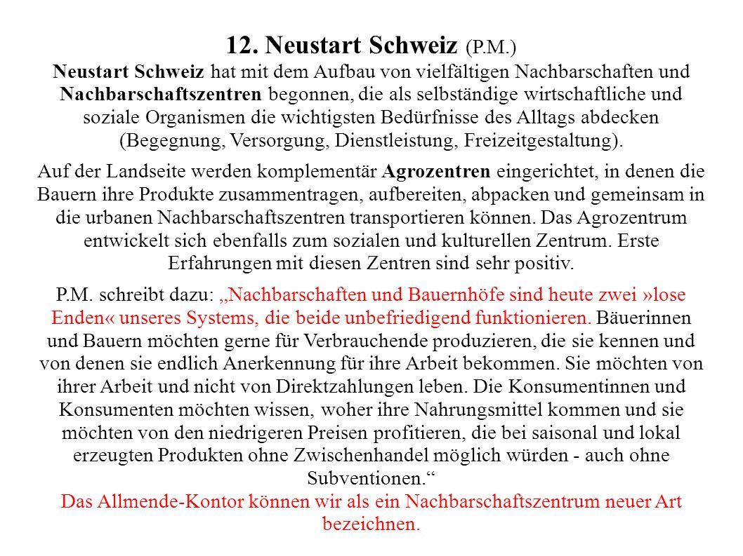 12. Neustart Schweiz (P.M.) Neustart Schweiz hat mit dem Aufbau von vielfältigen Nachbarschaften und Nachbarschaftszentren begonnen, die als selbständ