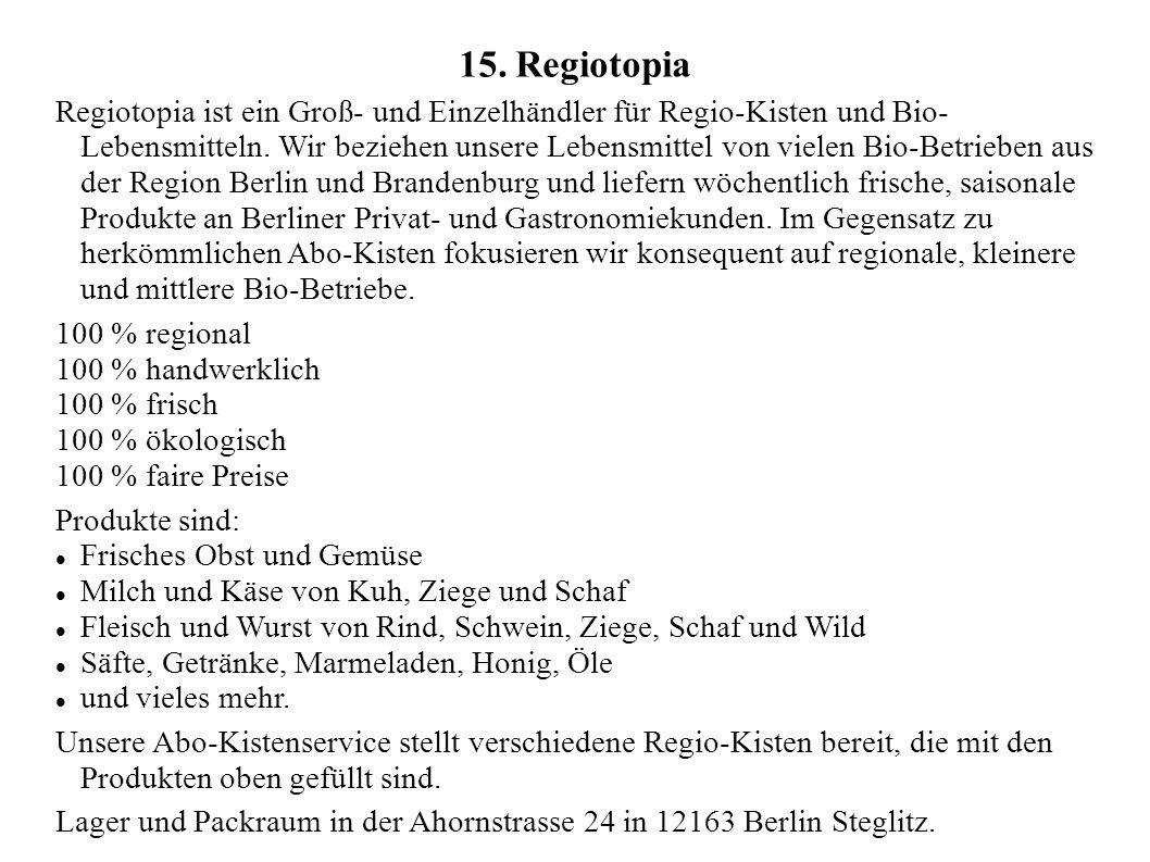 15. Regiotopia Regiotopia ist ein Groß- und Einzelhändler für Regio-Kisten und Bio- Lebensmitteln. Wir beziehen unsere Lebensmittel von vielen Bio-Bet