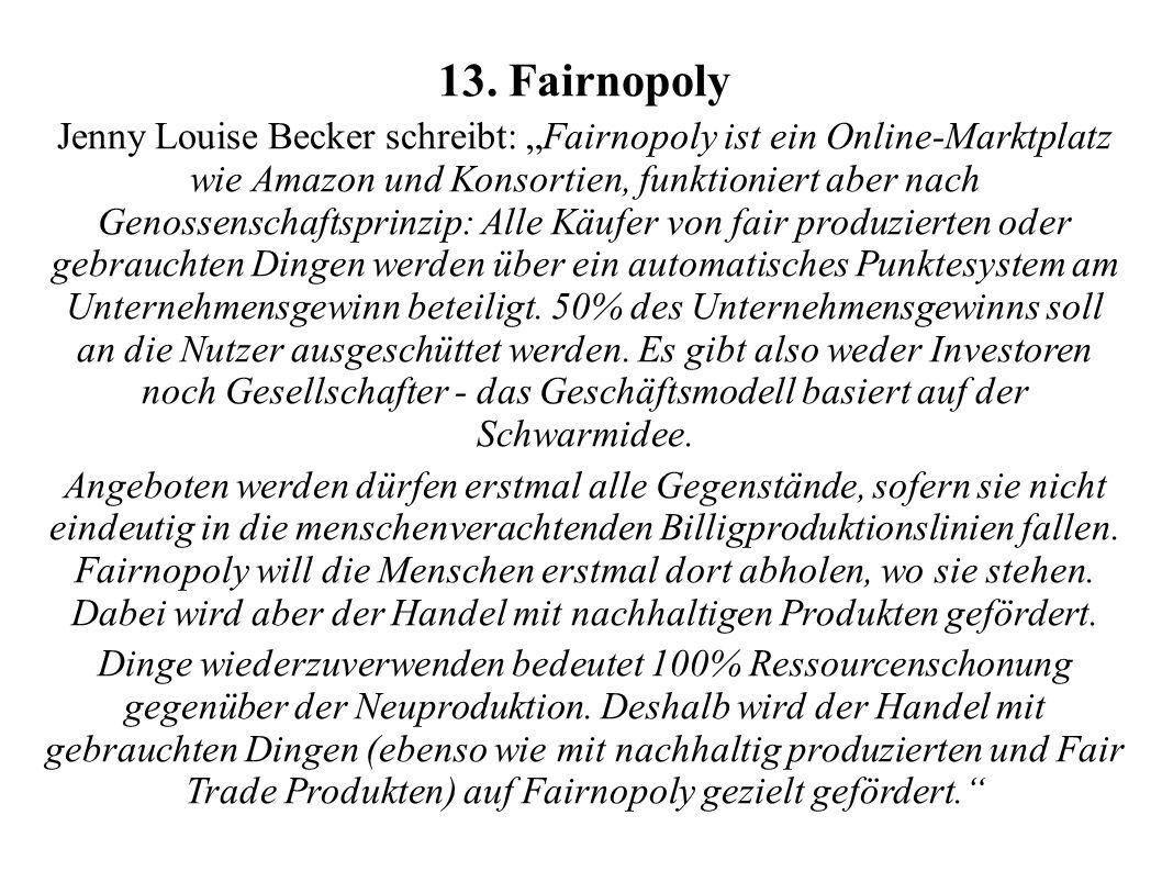 13. Fairnopoly Jenny Louise Becker schreibt: Fairnopoly ist ein Online-Marktplatz wie Amazon und Konsortien, funktioniert aber nach Genossenschaftspri