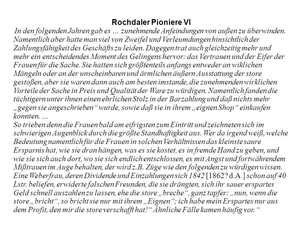 Rochdaler Pioniere VI In den folgenden Jahren gab es … zunehmende Anfeindungen von außen zu überwinden. Namentlich aber hatte man viel von Zweifel und