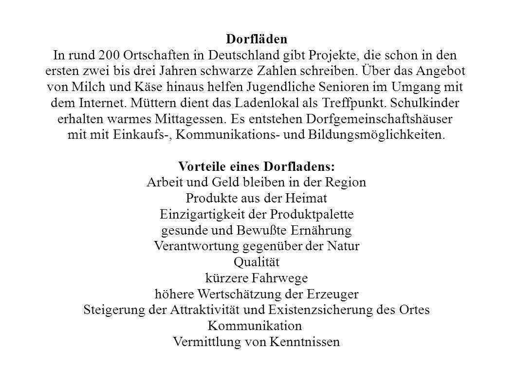 Dorfläden In rund 200 Ortschaften in Deutschland gibt Projekte, die schon in den ersten zwei bis drei Jahren schwarze Zahlen schreiben. Über das Angeb