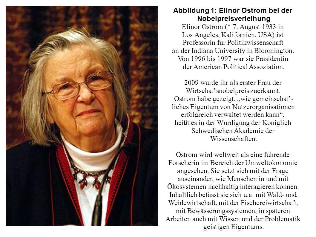 Abbildung 1: Elinor Ostrom bei der Nobelpreisverleihung Elinor Ostrom (* 7. August 1933 in Los Angeles, Kalifornien, USA) ist Professorin für Politikw