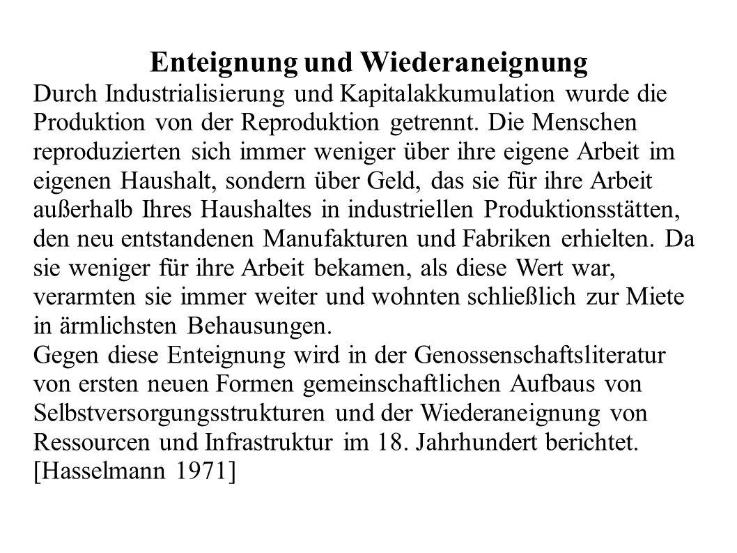 Enteignung und Wiederaneignung Durch Industrialisierung und Kapitalakkumulation wurde die Produktion von der Reproduktion getrennt. Die Menschen repro
