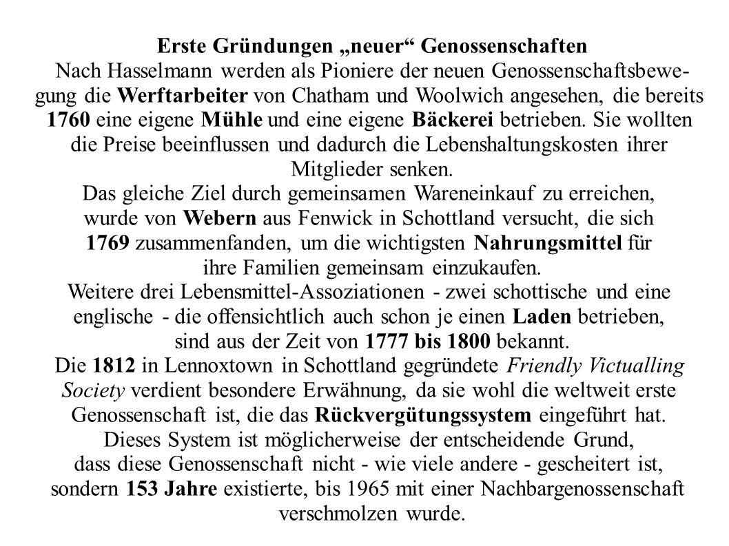 Erste Gründungen neuer Genossenschaften Nach Hasselmann werden als Pioniere der neuen Genossenschaftsbewe- gung die Werftarbeiter von Chatham und Wool