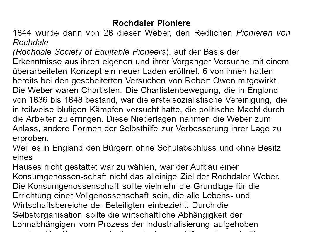 Rochdaler Pioniere 1844 wurde dann von 28 dieser Weber, den Redlichen Pionieren von Rochdale (Rochdale Society of Equitable Pioneers), auf der Basis d