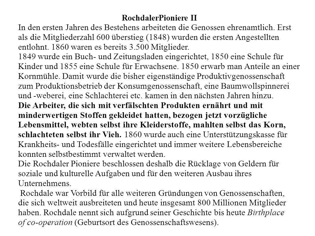 RochdalerPioniere II In den ersten Jahren des Bestehens arbeiteten die Genossen ehrenamtlich. Erst als die Mitgliederzahl 600 überstieg (1848) wurden