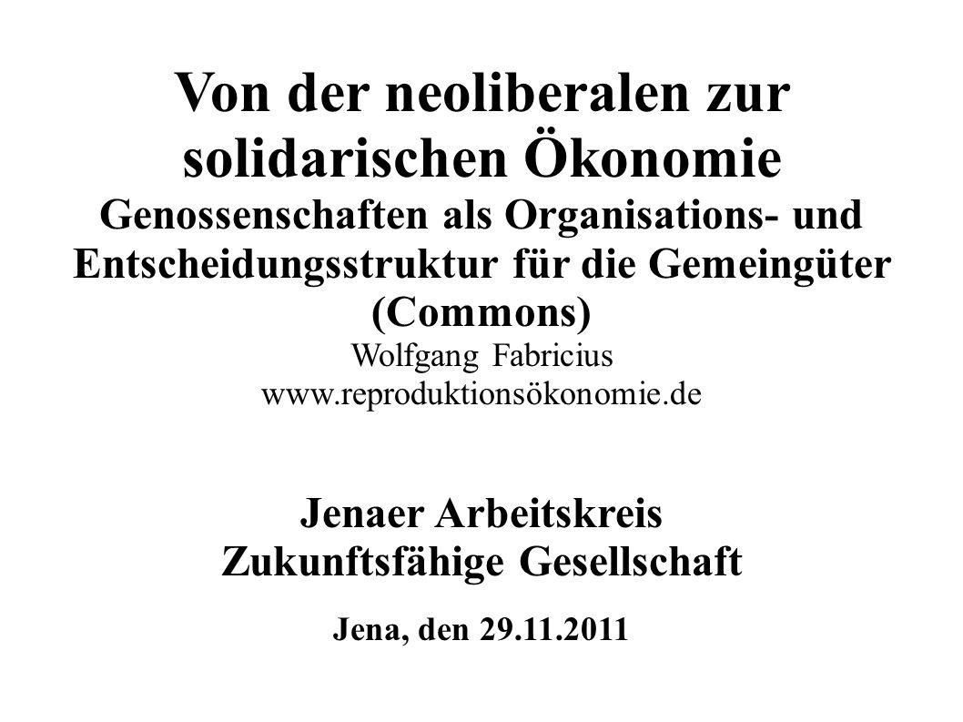 Von der neoliberalen zur solidarischen Ökonomie Genossenschaften als Organisations- und Entscheidungsstruktur für die Gemeingüter (Commons) Wolfgang F