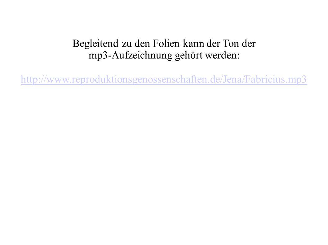 Begleitend zu den Folien kann der Ton der mp3-Aufzeichnung gehört werden: http://www.reproduktionsgenossenschaften.de/Jena/Fabricius.mp3