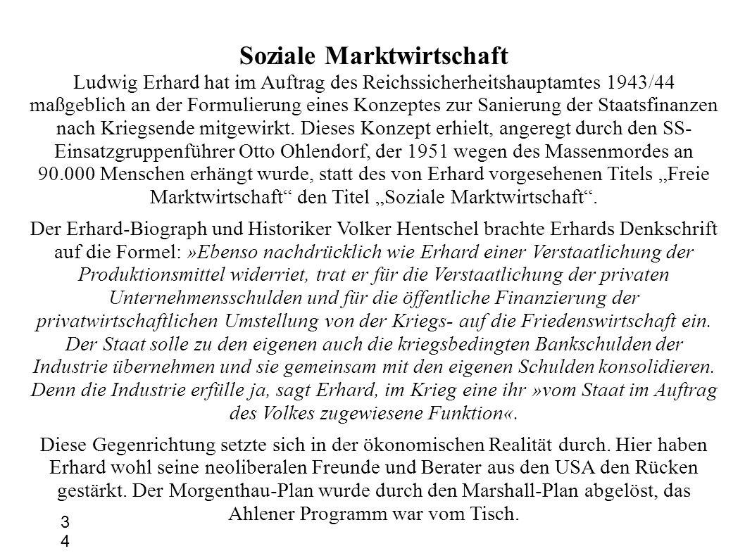 Soziale Marktwirtschaft Ludwig Erhard hat im Auftrag des Reichssicherheitshauptamtes 1943/44 maßgeblich an der Formulierung eines Konzeptes zur Sanier