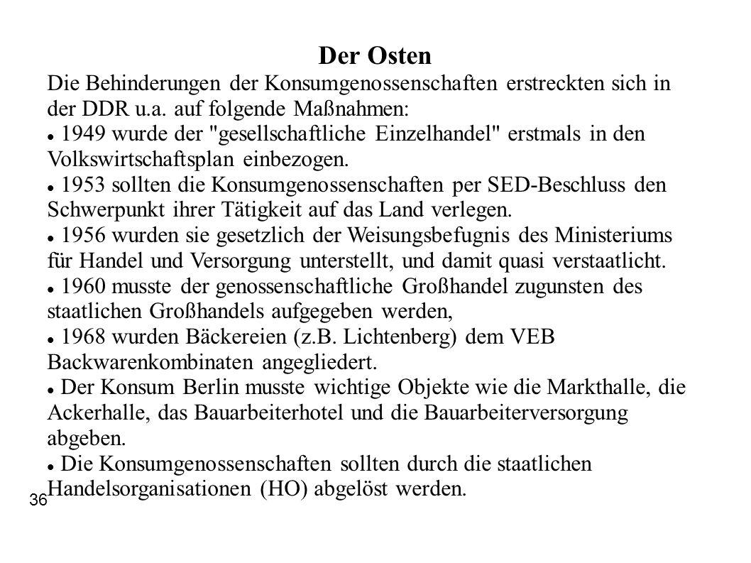 Der Osten Die Behinderungen der Konsumgenossenschaften erstreckten sich in der DDR u.a. auf folgende Maßnahmen: 1949 wurde der