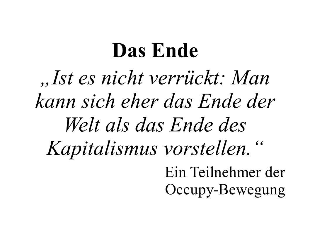 Das Ende Ist es nicht verrückt: Man kann sich eher das Ende der Welt als das Ende des Kapitalismus vorstellen. Ein Teilnehmer der Occupy-Bewegung