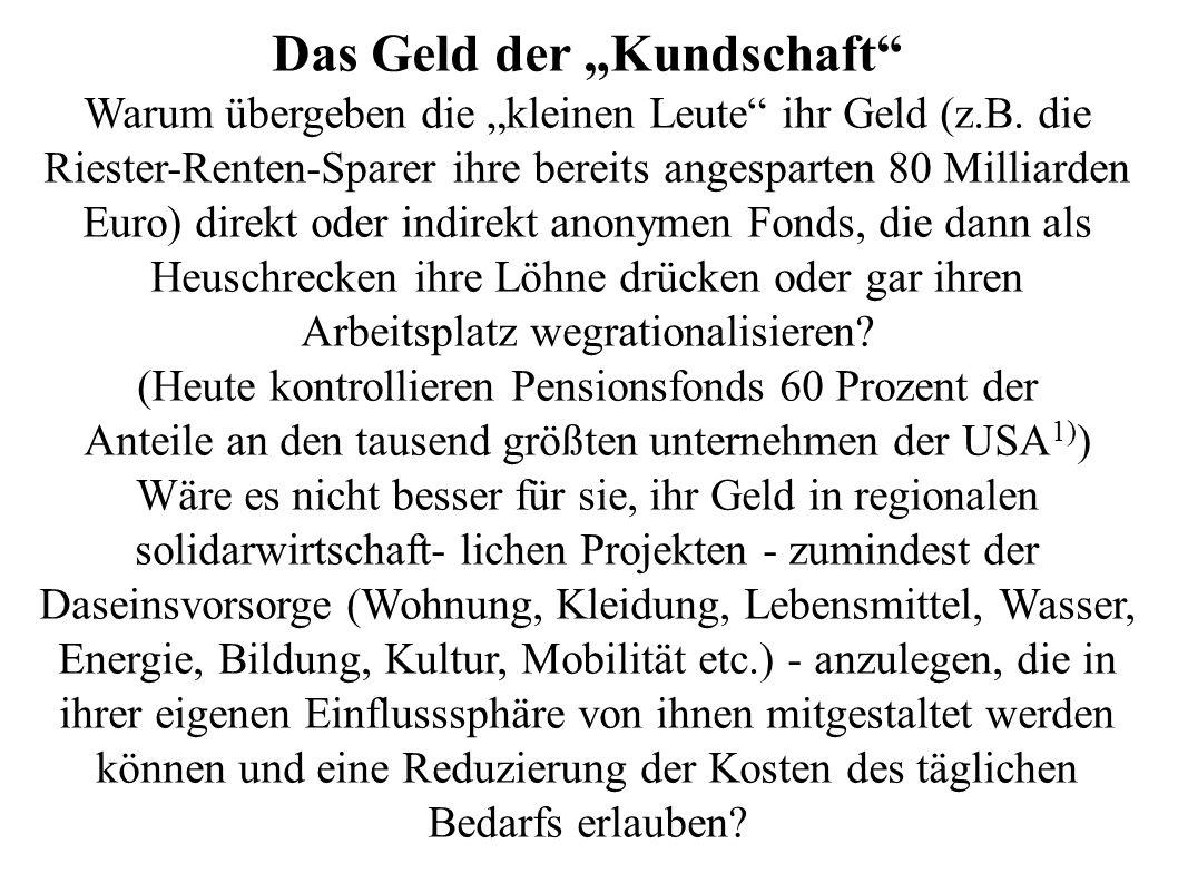 Das Geld der Kundschaft Warum übergeben die kleinen Leute ihr Geld (z.B. die Riester-Renten-Sparer ihre bereits angesparten 80 Milliarden Euro) direkt
