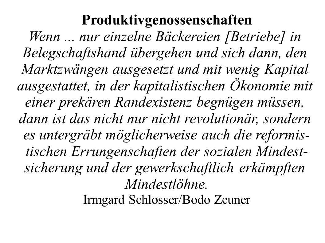 Produktivgenossenschaften Wenn... nur einzelne Bäckereien [Betriebe] in Belegschaftshand übergehen und sich dann, den Marktzwängen ausgesetzt und mit