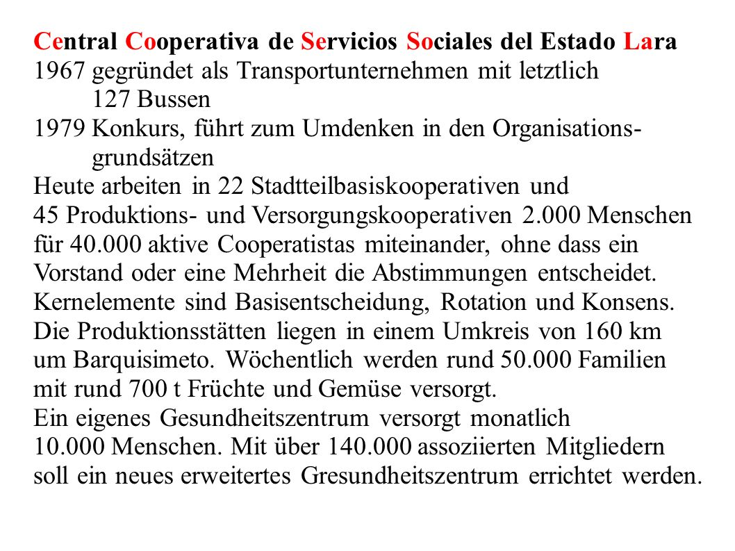 Central Cooperativa de Servicios Sociales del Estado Lara 1967 gegründet als Transportunternehmen mit letztlich 127 Bussen 1979 Konkurs, führt zum Umd