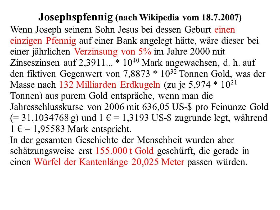 Josephspfennig (nach Wikipedia vom 18.7.2007) Wenn Joseph seinem Sohn Jesus bei dessen Geburt einen einzigen Pfennig auf einer Bank angelegt hätte, wä