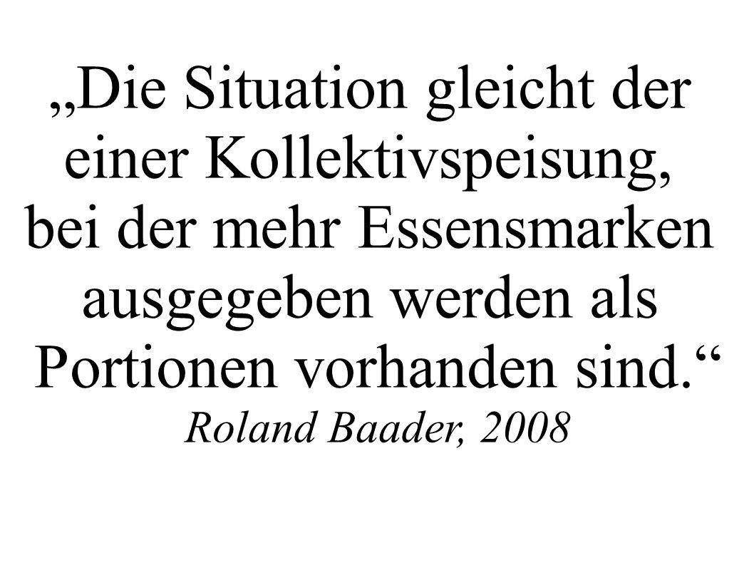 Die Situation gleicht der einer Kollektivspeisung, bei der mehr Essensmarken ausgegeben werden als Portionen vorhanden sind. Roland Baader, 2008