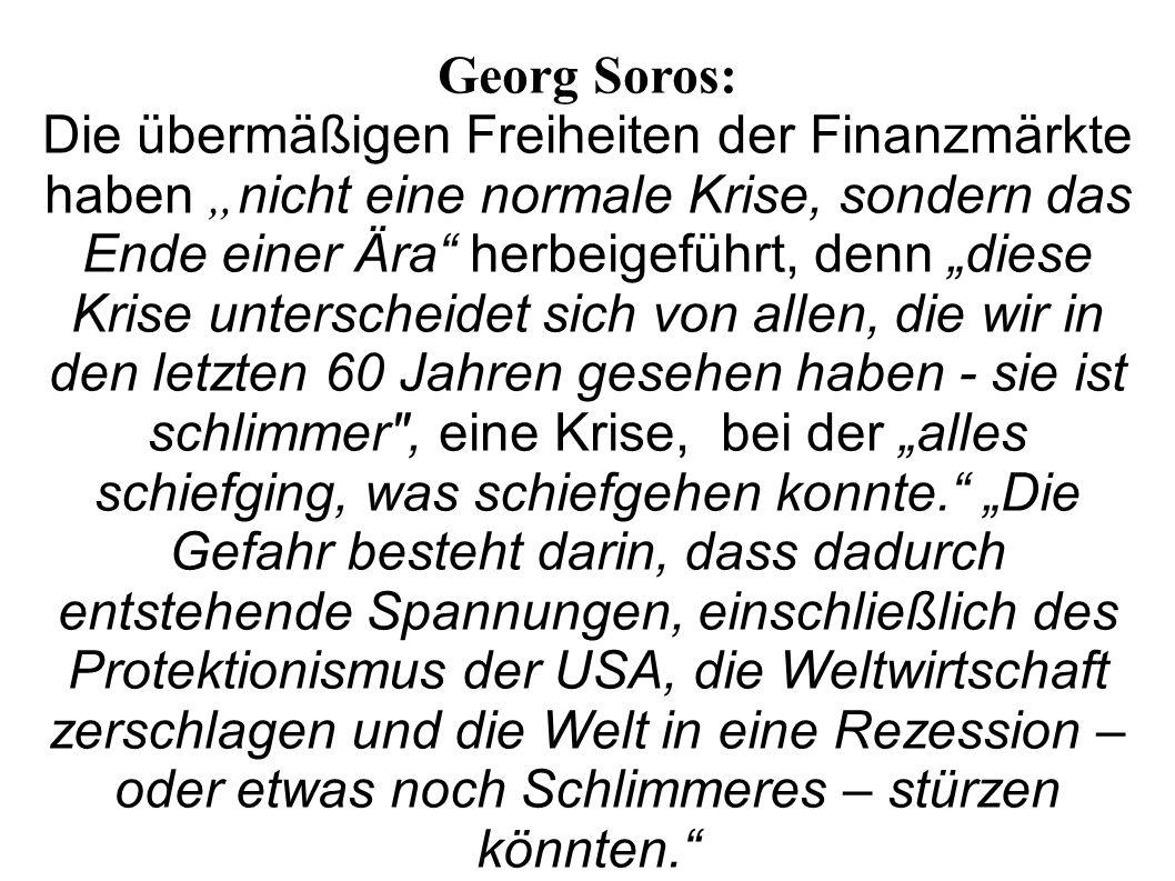 Georg Soros: Die übermäßigen Freiheiten der Finanzmärkte haben nicht eine normale Krise, sondern das Ende einer Ära herbeigeführt, denn diese Krise un