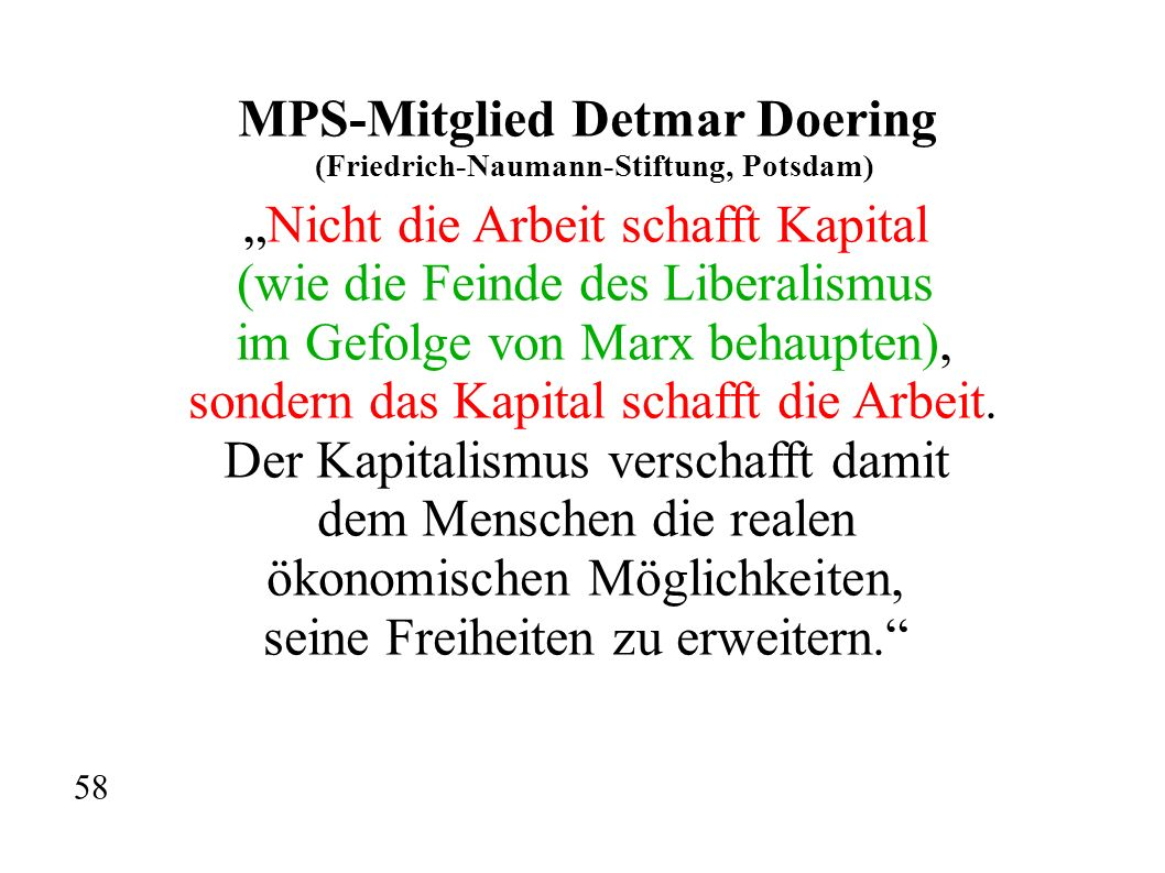 MPS-Mitglied Detmar Doering (Friedrich-Naumann-Stiftung, Potsdam) Nicht die Arbeit schafft Kapital (wie die Feinde des Liberalismus im Gefolge von Mar